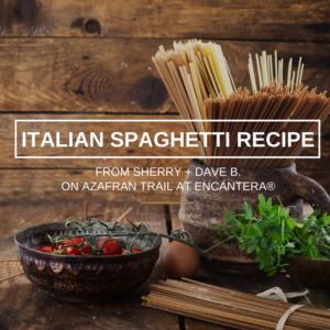 Recipe | Italian Spaghetti from Sherry + Dave B on Azafran Trail at Encanterra®