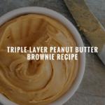 Triple-Layer Peanut Butter Brownie Recipe