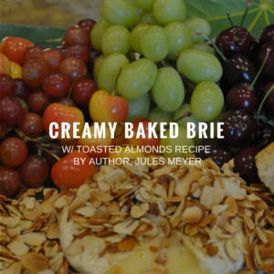 Recipe | Creamy Baked Brie w/ Toasted Almonds by Author, Jules Meyer