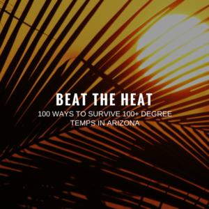 100 Ways to Survive 100-Degree Heat in Arizona