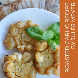 Recipe | Roasted Garlic by Author, Jules Meyer