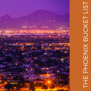 The Phoenix Bucket List